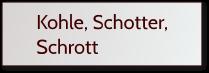 Kohle, Schotter, Schrott